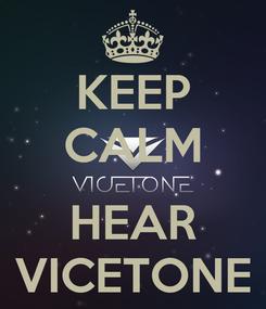 Poster: KEEP CALM  HEAR VICETONE