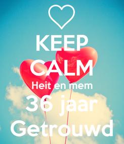 Poster: KEEP CALM Heit en mem 36 jaar Getrouwd