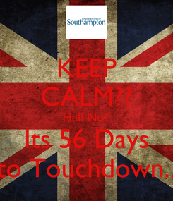 Poster: KEEP CALM?? Hell No!! Its 56 Days to Touchdown..