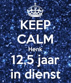 Poster: KEEP CALM Henk 12,5 jaar in dienst
