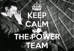 Poster: KEEP CALM HER'S THE POWER TEAM