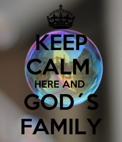 Poster: KEEP CALM  HERE AND  GOD´S FAMILY