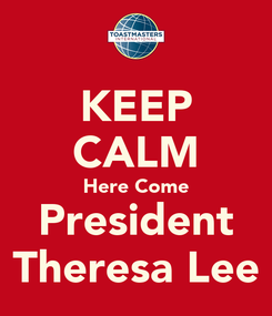 Poster: KEEP CALM Here Come President Theresa Lee