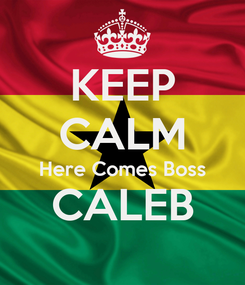 Poster: KEEP CALM Here Comes Boss CALEB