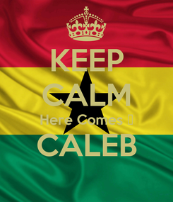 Poster: KEEP CALM Here Comes 🎩 CALEB