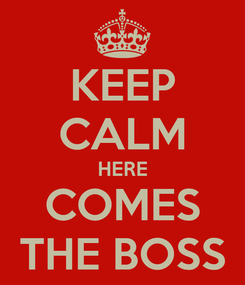 Poster: KEEP CALM HERE COMES THE BOSS