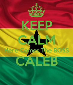 Poster: KEEP CALM Here Comes The BOSS CALEB