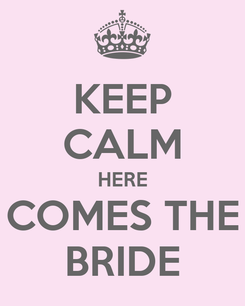 Poster: KEEP CALM HERE COMES THE BRIDE