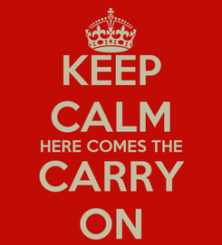 Poster: KEEP CALM HERE COMES THE CARRY ON