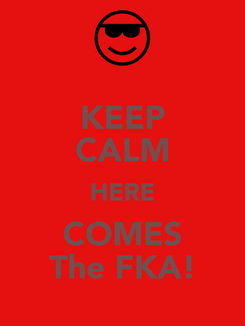 Poster: KEEP CALM HERE COMES The FKA!