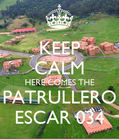 Poster: KEEP CALM HERE COMES THE PATRULLERO ESCAR 034