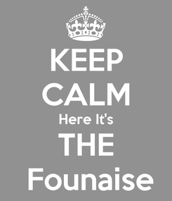 Poster: KEEP CALM Here It's THE  Founaise
