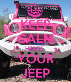 Poster: KEEP CALM HERE'S  YOUR JEEP