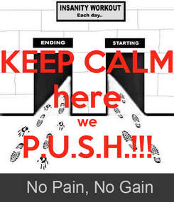 Poster: KEEP CALM here we P.U.S.H.!!!