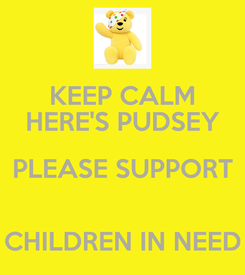 Poster: KEEP CALM HERE'S PUDSEY PLEASE SUPPORT  CHILDREN IN NEED