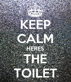 Poster: KEEP CALM HERES THE TOILET