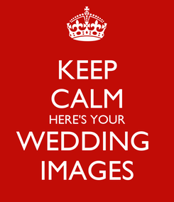Poster: KEEP CALM HERE'S YOUR WEDDING  IMAGES