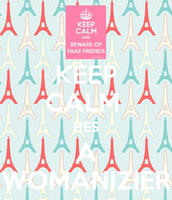 Poster: KEEP CALM  HES A WOMANIZIER