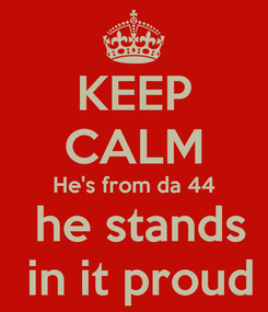 Poster: KEEP CALM He's from da 44  he stands  in it proud