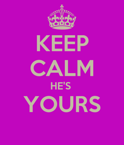 Poster: KEEP CALM HE'S  YOURS