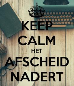 Poster: KEEP CALM HET AFSCHEID NADERT