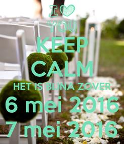Poster: KEEP CALM HET IS BIJNA ZOVER 6 mei 2016 7 mei 2016