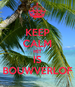 Poster: KEEP CALM HET IS BOUWVERLOF