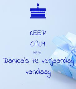 Poster: KEEP CALM het is  Danica's 7e verjaardag vandaag