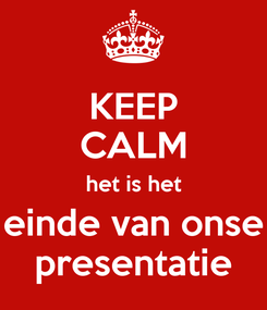 Poster: KEEP CALM het is het einde van onse presentatie