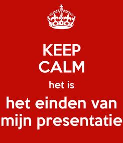 Poster: KEEP CALM het is het einden van mijn presentatie