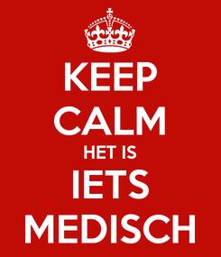 Poster: KEEP CALM HET IS IETS MEDISCH