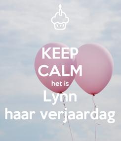 Poster: KEEP CALM het is Lynn haar verjaardag