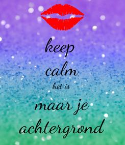 Poster: keep  calm het is  maar je achtergrond
