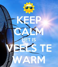 Poster: KEEP CALM HET IS VEELS TE WARM