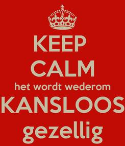 Poster: KEEP  CALM het wordt wederom KANSLOOS gezellig