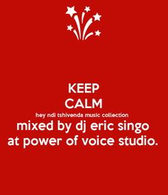 Poster: KEEP CALM hey ndi tshivenda music collection  mixed by dj eric singo at power of voice studio.