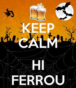 Poster: KEEP CALM  HI FERROU
