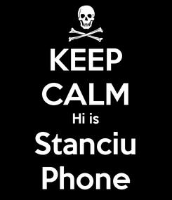 Poster: KEEP CALM Hi is Stanciu Phone
