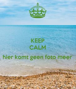 Poster: KEEP CALM  hier komt geen foto meer