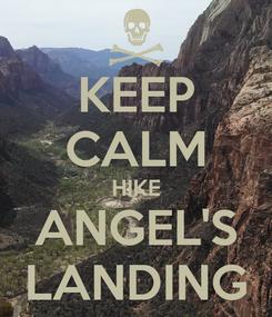 Poster: KEEP CALM HIKE ANGEL'S LANDING