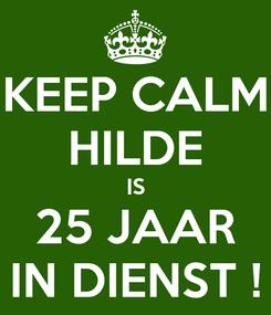 Poster: KEEP CALM HILDE IS 25 JAAR IN DIENST !