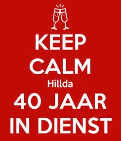 Poster: KEEP CALM Hillda 40 JAAR IN DIENST