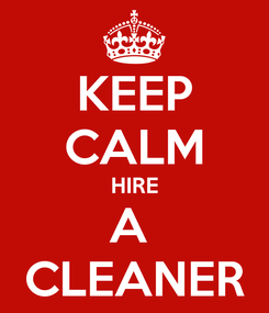 Poster: KEEP CALM HIRE A  CLEANER