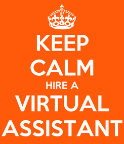 Poster: KEEP CALM HIRE A VIRTUAL ASSISTANT