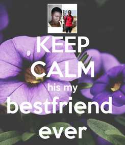 Poster: KEEP CALM his my bestfriend  ever