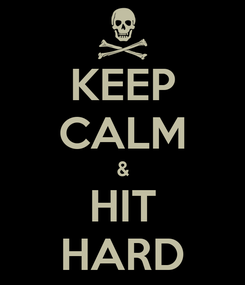 Poster: KEEP CALM & HIT HARD