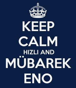 Poster: KEEP CALM  HIZLI AND MÜBAREK ENO