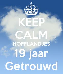 Poster: KEEP CALM HOFFLANDJES 19 jaar Getrouwd