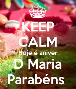 Poster: KEEP CALM Hoje é aniver D Maria Parabéns
