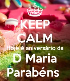 Poster: KEEP CALM Hoje é aniversário da D Maria Parabéns